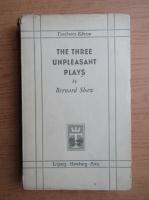 Bernard Shaw - The three unpleasant plays (1937)