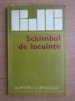 Anticariat: Dumitru Lupulescu - Schimbul de locuinte