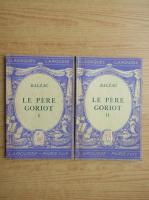 Honore de Balzac - Le pere Goriot (2 volume, 1934)