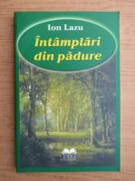Anticariat: Ion Lazu - Intamplari din padure