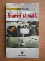 Anticariat: Irina Airinei Vasile - Sortiti sa vada