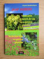 Jaap Huibers - Plante tamaduitoare. Vindecarea durerii de cap cu ajutorul plantelor. Sa dormim bine cu ajutorul plantelor