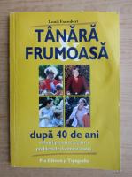 Louis Faurobert - Tanara frumoasa dupa 40 de ani. Solutii practice pentru problemele dumneavoastra