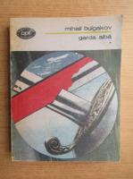 Anticariat: Mihail Bulgakov - Garda alba (volumul 1)