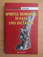 Anticariat: Nicolae Breban - Spiritul romanesc in fata unei dictaturi