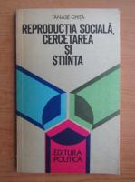 Anticariat: Paul Tanase Ghita - Reproductia sociala, cercetarea si stiinta