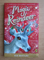 Anticariat: Sue Bentley - Magic Reindeer
