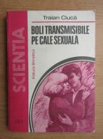 Anticariat: Traian Ciuca - Boli transmisibile pe cale sexuala