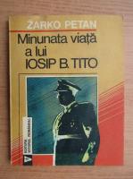 Zarko Petan - Minunata viata a lui Iosip B. Tito