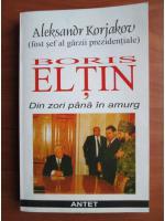 Aleksandr Korjakov - Boris Eltin. Din zori pana in amurg
