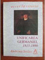 Anticariat: Andrina Stiles - Unificarea Germaniei 1815-1890