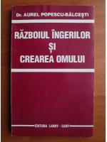 Anticariat: Aurel Popescu-Balcesti - Razboiul ingerilor si crearea omului