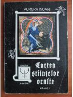Anticariat: Aurora Inoan - Cartea stiintelor oculte (volumul 1)