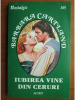 Barbara Cartland - Iubirea vine din ceruri