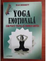 Bija Bennett - Yoga emotionala. Cum poate trupul sa vindece mintea