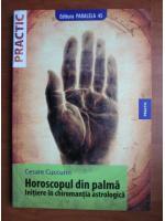 Anticariat: Cesare Cuccurin - Horoscopul din palma. Initiere in chiromantia astrologica