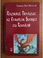 Cornel Dan Niculae - Razboiul nevazut al evreilor sionisti cu romanii