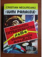 Anticariat: Cristian Negureanu - Civilizatiile extraterestre si a treia conflagratie mondiala. Lumi paralele