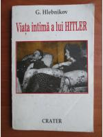 Anticariat: G. Hlebnikov - Viata intima a lui Hitler