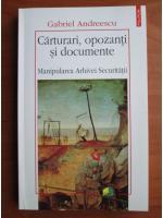 Gabriel Andreescu - Carturari, opozanti si documente (manipularea arhivei securitatii)