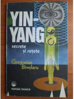 Gregorian Bivolaru - Yin-Yang secrete si retete
