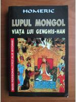 Anticariat: Homeric - Lupul mongol. Viata lui Genghis-Han