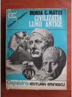 Anticariat: Horia C. Matei - Civilizatia lumii antice