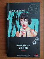 Ian Fleming - Doar pentru ochii tai (seria James Bond)
