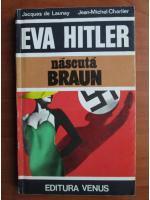 Anticariat: Jacques de Launay - Eva Hitler, nascuta Braun