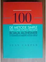 Anticariat: Jean Carper - 100 de metode simple prin care puteti preveni boala Aalzheimer si tulburarile de memorie asociate varstei