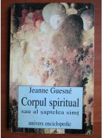 Jeanne Guesne - Corpul spiritual sau al saptelea simt