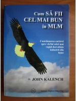 Anticariat: John Kalench - Cum sa fii cel mai bun in MLM