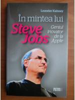 Anticariat: Leander Kahney - In mintea lui Steve Jobs. Geniul inovator de la Apple