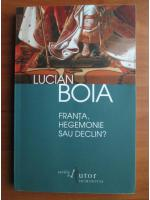 Anticariat: Lucian Boia - Franta, hegemonie sau declin?