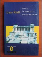 Anticariat: Lucy Riall - Italia in perioada Risorgimento