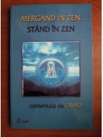 Anticariat: Mergand in Zen... Stand in Zen... Comentata de Osho