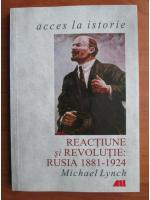 Michael Lynch - Reactiune si revolutie: Rusia 1881-1924