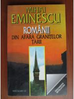 Anticariat: Mihai Eminescu - Romanii din afara granitelor tarii
