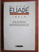 Mircea Eliade - India. Biblioteca maharajahului