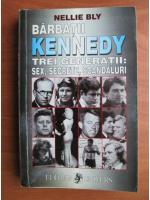 Anticariat: Nellie Bly - Barbatii Kennedy trei generatii: sex, secrete, scandaluri