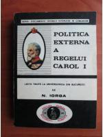 Anticariat: Nicolae Iorga - Politica externa a regelui Carol I