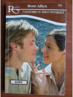 Anticariat: Rose Allyn - Casatorie cu efect intarziat