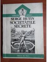 Anticariat: Serge Hutin - Societatile secrete