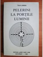 Anticariat: Tilia Linden - Pelerini la portile luminii