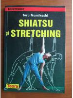 Anticariat: Toru Namikoshi - Shiatsu si stretching
