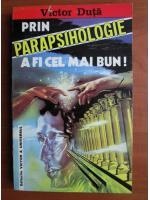 Anticariat: Victor Duta - Prin parapsihologie a fi cel mai bun!