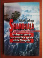 Anticariat: Victoria LePage - Shambhala. Fascinantul adevar ce se ascunde in spatele mitului Shangri La