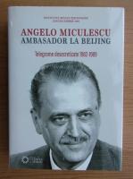 Angelo Miculescu. Ambasador la Beijing