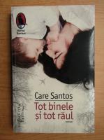 Care Santos - Tot binele si tot raul