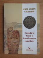 Anticariat: Carl Johan Calleman - Calendarul mayas si transformarea constiintei